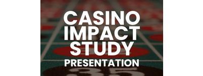 Casino Impact Study Public Presentation
